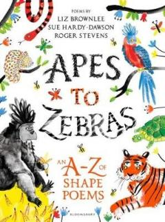 Apes to Zebras: An A-Z of Shape Poems