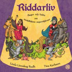 Riddarliv - Sagor och Fakta om medeltidens superstjärnor