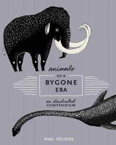 Animals of a bygone era : an illustrated compendium