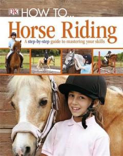 Horse riding : a step-by-step guide to the secrets of