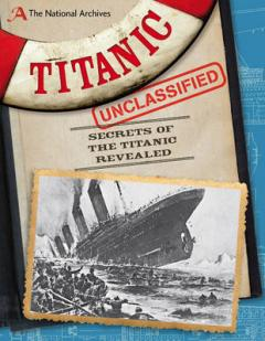 Titanic unclassified : secrets of the Titanic revealed