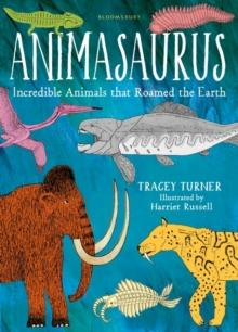 Animasaurus : incredible animals that roamed the Earth