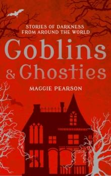 Goblins and ghosties : stories of darkness from around the world