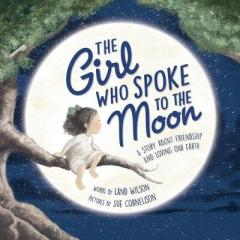 The girl who spoke to the Moon : a story about friendship and loving our Earth