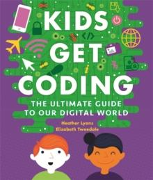 Kids get coding : a beginner's guide to our digital world