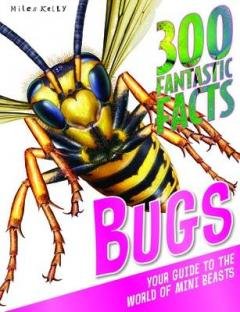 Bugs : 300 fantastic facts