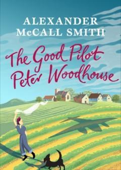 Alexander McCall Smith: The good pilot Peter Wodehouse - a wartime romance