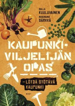 Kaupunkiviljelijän opas : löydä syötävä kaupunki