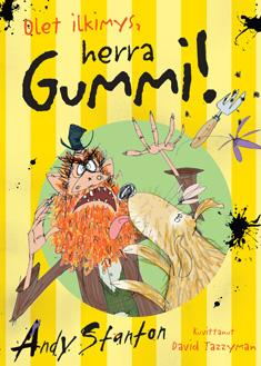 Olet ilkimys, herra Gummi!