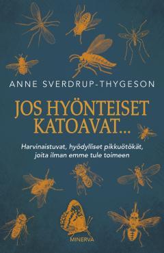 Jos hyönteiset katoavat... : harvinaistuvat, hyödylliset pikkuötökät, joita ilman emme tule toimeen