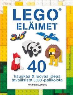 Lego eläimet : hauskoja ja luovia ideoita tavallisista Lego-palikoista