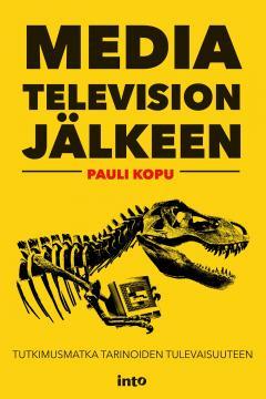 Media television jälkeen : tutkimusmatka tarinoiden tulevaisuuteen