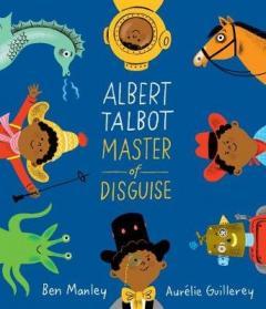 Albert Talbot : master of disguise