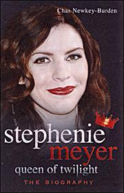 Stephenie Meyer Queen of Twilight - The Biography