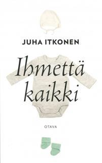 Itkonen, Juha: Ihmettä kaikki