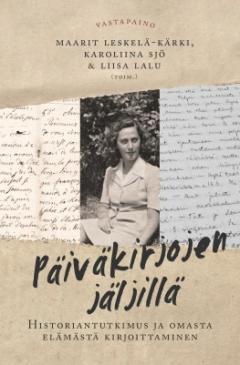 Päiväkirjojen jäljillä : historiantutkimus ja omasta elämästä kirjoittaminen