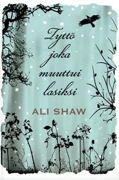 Shaw, Ali: Tyttö joka muuttui lasiksi