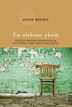 Brown, Brene: En olekaan yksin - totuus perfektionismista ja riittämättömyyden tunteesta
