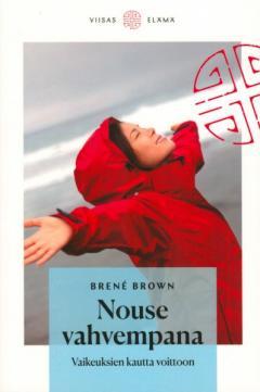 Brown, Brene: Nouse vahvempana : vaikeuksien kautta voittoon