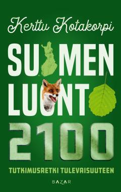 Suomen luonto 2100 : tutkimusretki tulevaisuuteen