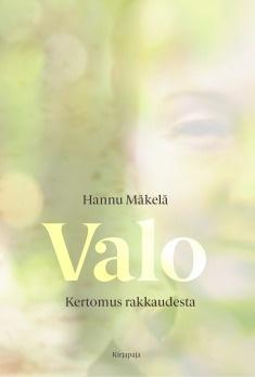 Mäkelä, Hannu: Valo : Kertomus rakkaudesta