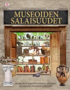 Museoiden salaisuudet : maailman kiehtovimmat museot ja niiden salatut aarteet