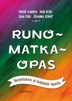Ilmanen, Pirkko; Kotka, Riika; Pulli, Elina; Venho, Johanna: Runomatkaopas : harjoituksia ja työpajoja lapsille